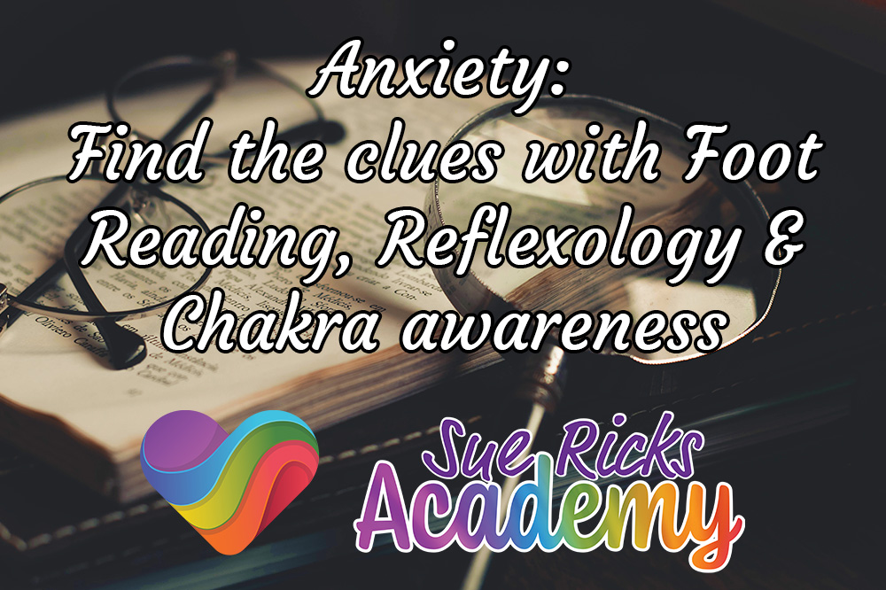 Anxiety- Find the clues with Foot Reading, Reflexology and Chakra awareness