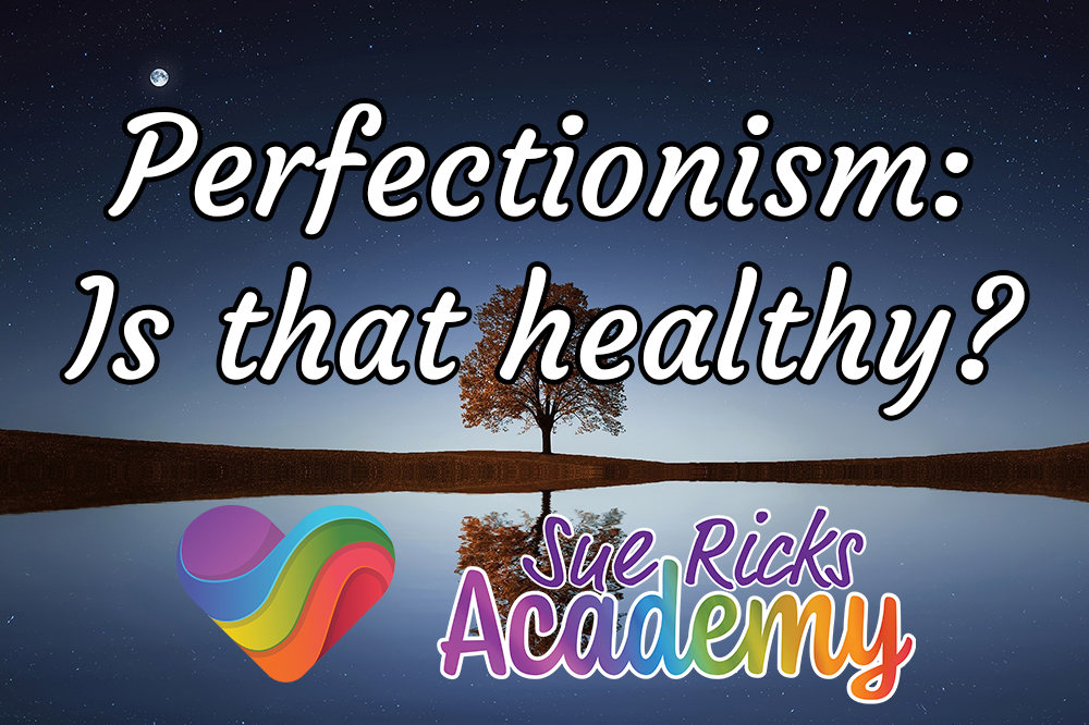 Perfectionism - Is that healthy?