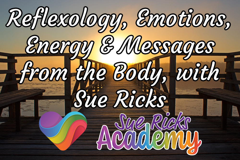 Reflexology, Emotions, Energy and Messages from the Body, with Sue Ricks