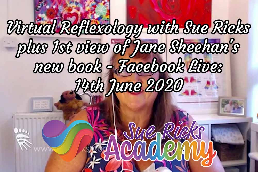 Virtual Reflexology with Sue Ricks plus 1st view of Jane Sheehan's new book - Facebook Live: 14th June 2020