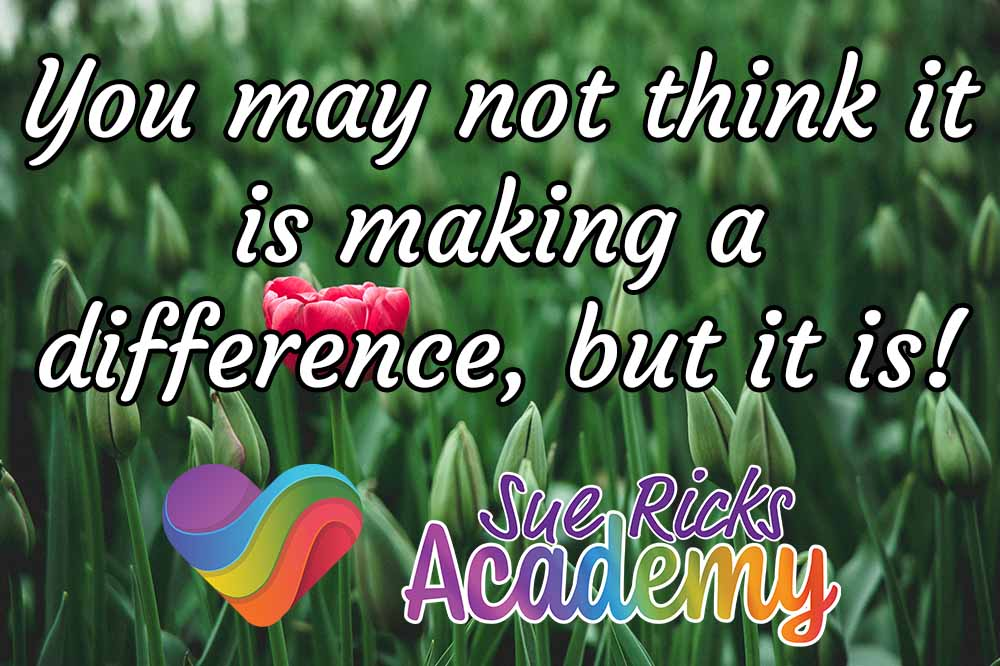 You may not think it is making a difference, but it is!