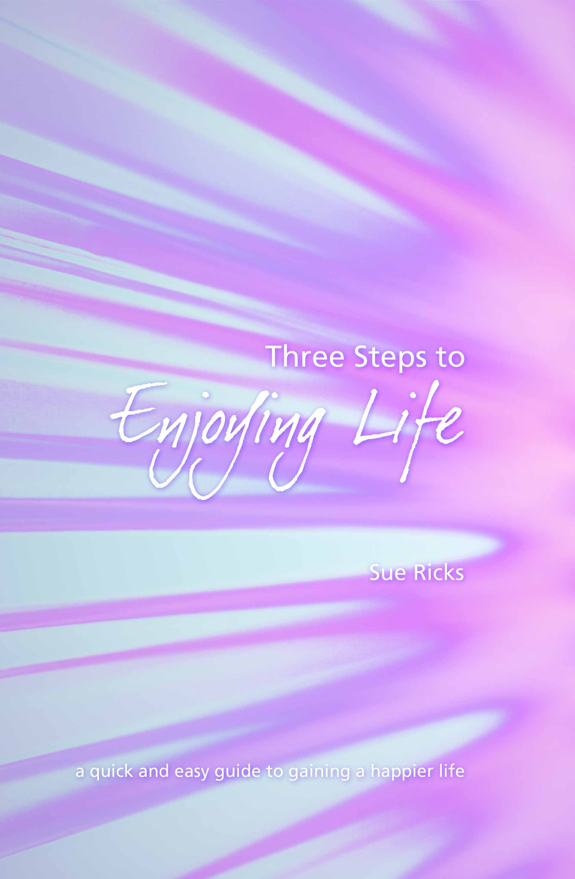 Three Steps to Enjoying Life by Sue Ricks